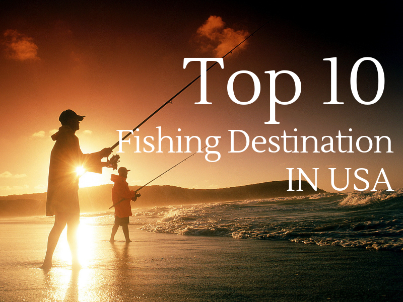 Top ten fishing destinations in the USA