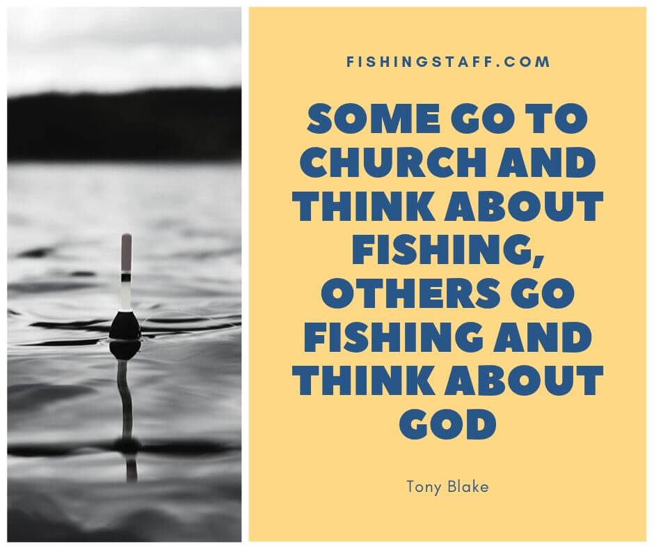 Some go to church and think about fishing, others go fishing and think about God (1)