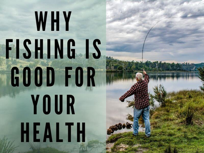 Why fishing is good for your health